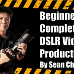 's Complete DSLR Video Production by Sean Chang